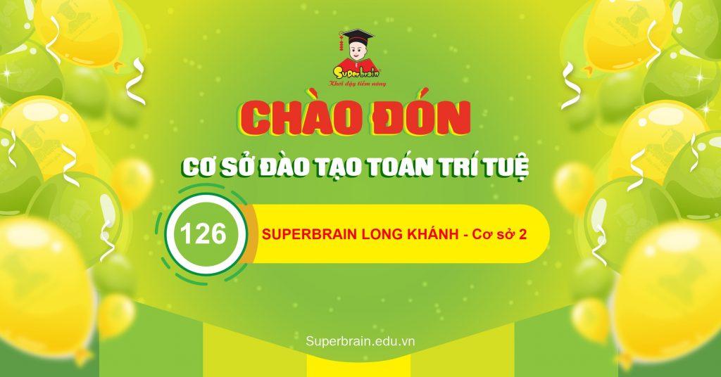CHÀO ĐÓN SUPERBRAIN LONG KHÁNH CƠ SỞ 2 GIA NHẬP SUPERBRAIN VIỆT NAM